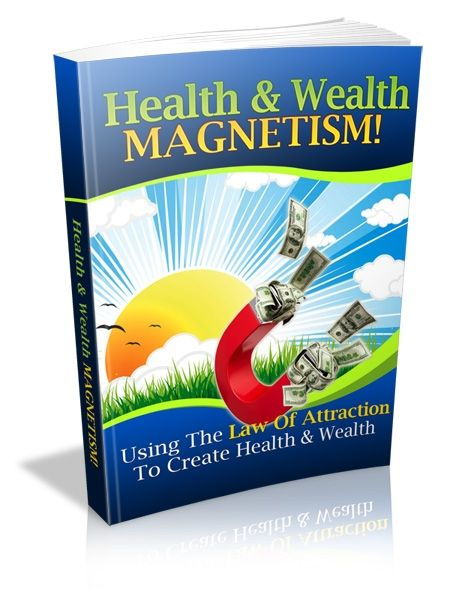 Health and Wealth Magnetism: Using the Law of Attraction (PLR)