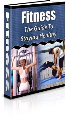Fitness: The Guide to Staying Healthy (PLR)