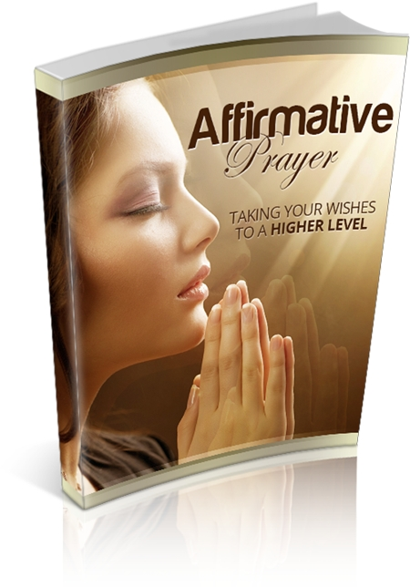 Affirmative Prayer: Taking Your Wishes To A Higher Level