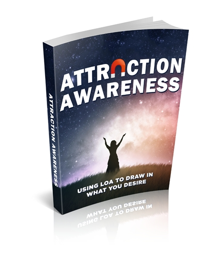 Attraction Awareness: Using Law of Attraction to Draw in What You Desire