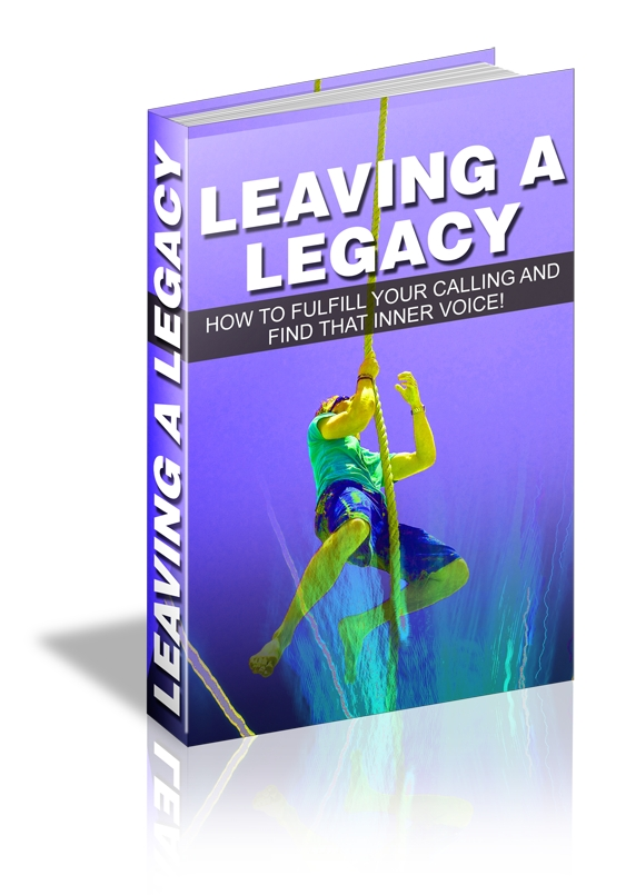 Leaving A Legacy: How To Fulfill Your Calling & Find That Inner Voice