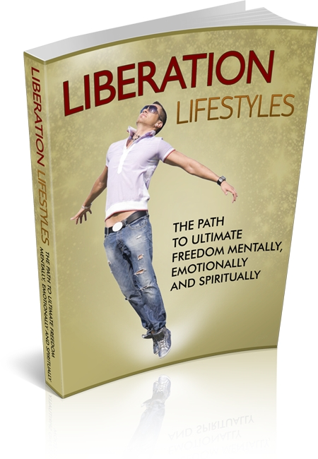 Liberation Lifestyles: The Path To Ultimate Freedom Mentally, Emotionally And Spiritually