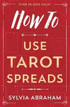 How to Use Tarot Spreads by Sylvia Abraham